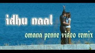 Download Hindi Video Songs - idhu naal |Omana Penne Video REMIX 2016