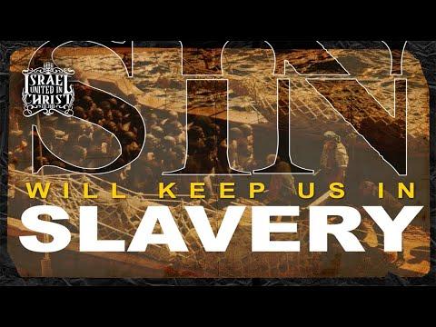The Israelites: Sin Will Keep Us In Slavery!!!