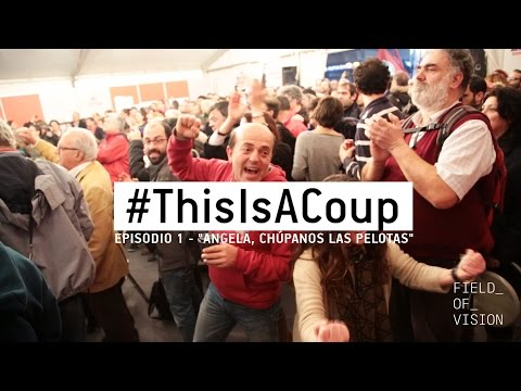 "Field of Vision - #ThisIsACoup: Episodio 1 - ""ANGELA, CHÚPANOS LAS PELOTAS"""