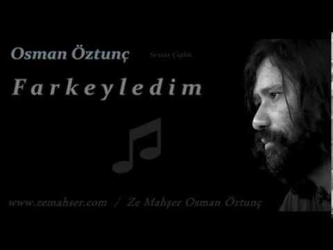 Farkeyledim (Osman Öztunç)