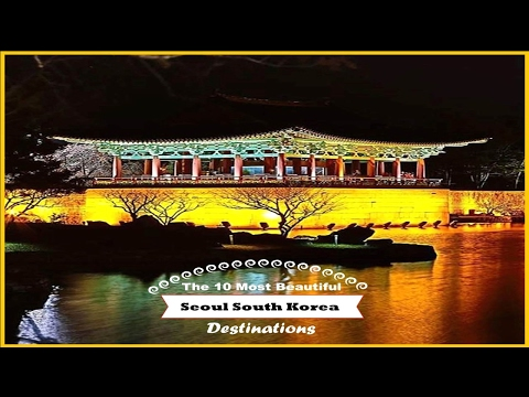 The 10 Most Beautiful Seoul South Korea Destinations - Watch NOW