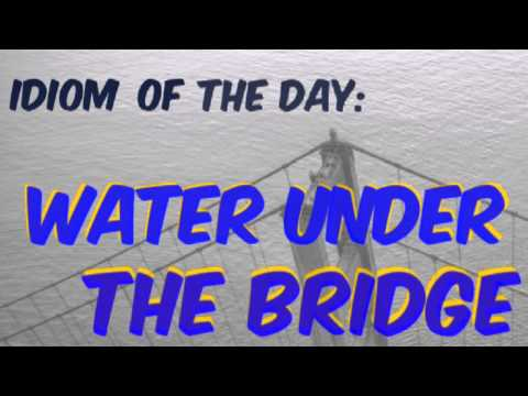 English Idiom of the Day: Water Under The Bridge (with examples!)