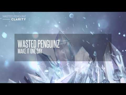 Wasted Penguinz - Make It One Day Album Edit (Clarity)