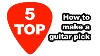 How to make a guitar pick - five top methods tutorial