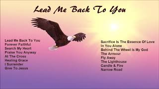 Inspirational Gospel Songs - LEAD MY BACK TO YOU - Beautiful Playlist by Lifebreakthrough