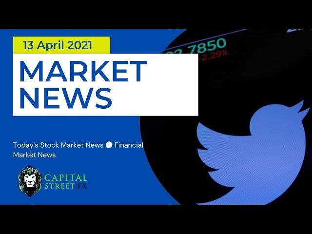 Today's Stock Market News ● Financial Market News ● Capital Street Fx - April 13, 2021