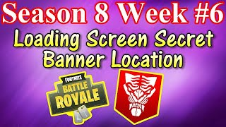 Week #6 Loading Screen Secret Banner Location Fortnite Battle Royale