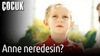 Çocuk 1. Bölüm - Anne Neredesin?