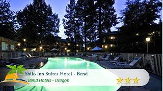 Shilo Inn Suites Hotel - Bend - Bend Hotels, Oregon
