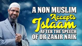 A Non Muslim Accepts Islam after the Speech of Dr Zakir Naik