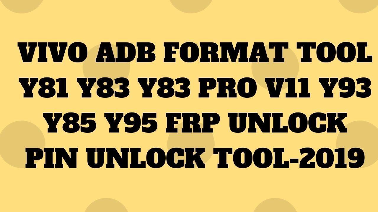 VIVO ADB FORMAT TOOL|Y81 Y83 Y83PRO V11 Y93 Y85 Y95 FRP UNLOCK|PIN UNLOCK  TOOL|2019