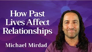 How Past Lives Affect Our Life and Relationships