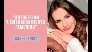 Autoestima y Empoderamiento FEMENINO // Conferencia