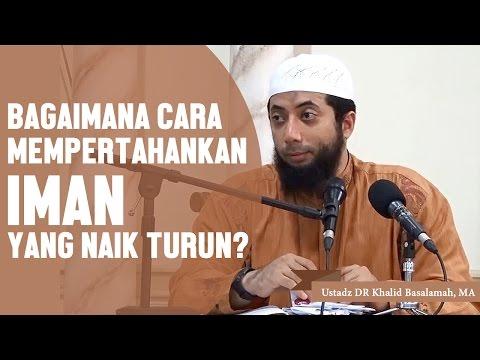 Bagaimana cara mempertahankan iman yang naik turun? Ustadz DR Khalid Basalamah, MA