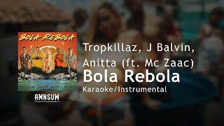 Tropkillaz, Anitta, J Balvin (ft. Mc Zaac) - Bola Rebola (Karaoke/Instrumental Com Letra)