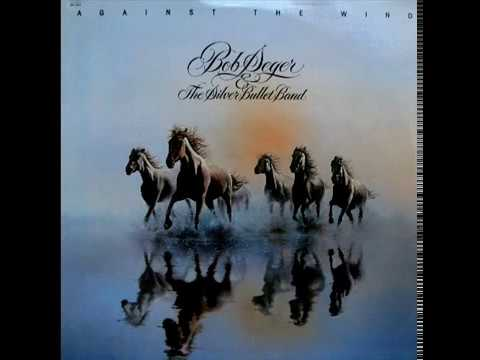 Bob Seger Against The Wind Youtube