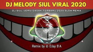 DJ SIUL VERSI GAGAK MELODY TIK TOK VIRAL TERBARU 2020 SELOW REMIX