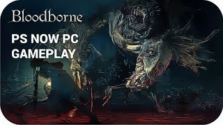 Bloodborne PC Gameplay [PS NOW PC]