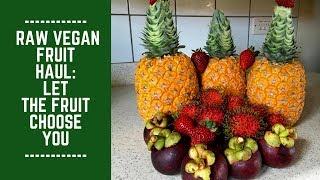 Raw Vegan Fruit Haul: Let the Fruit Choose You
