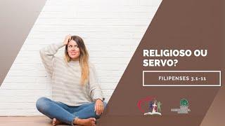 Religioso ou servo? - Filipenses 3.1-11