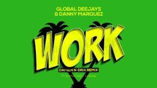 Global Deejays & Danny Marquez - Work (Damien N-Drix Remix) [ft. Puppah Nas-T & Denise]