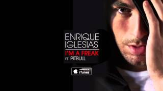 Enrique Iglesias - I'm A Freak feat. Pitbull (Official Audio)