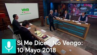 Si Me Dicen No Vengo: 10 Mayo 2018