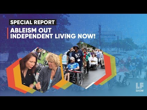 Special Report: Ableism Out, Independent Living Now!