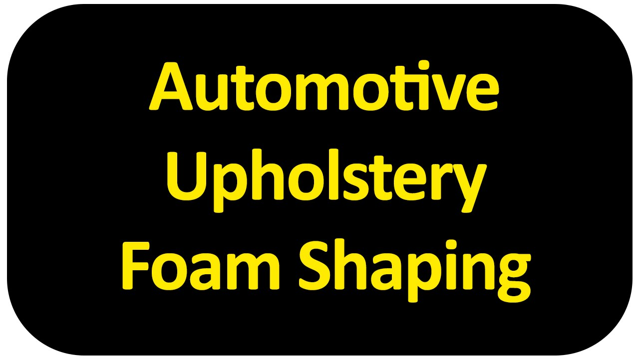 automotive upholstery foam shaping youtube. Black Bedroom Furniture Sets. Home Design Ideas