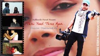 Teri Yaad Tera Pyar A Heart touching Love Story Director Dharmendra k