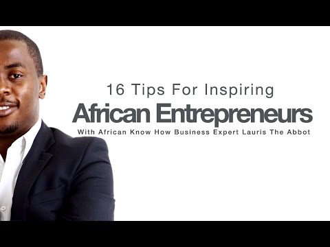 16 Inspiring Tips For African Entrepreneurs | Business Farm Podcast | Lauris The Abbot