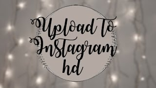 How I upload HD to Instagram | Computer and phone
