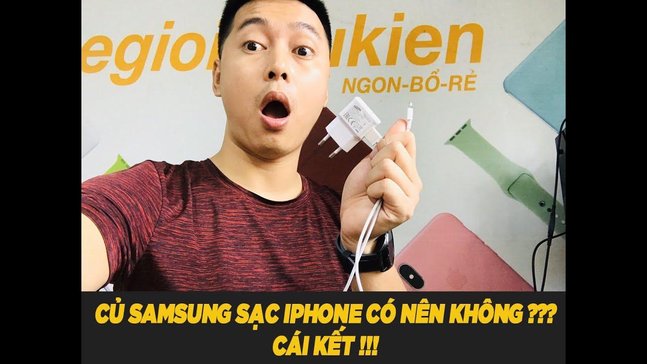 Củ Sạc Samsung Sạc Cho iPhone Có Nên Không???