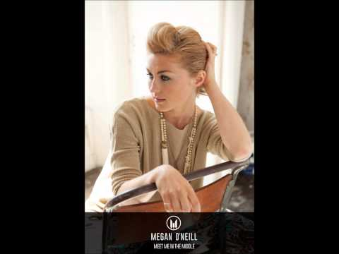 Megan O'Neill - Meet Me In The Middle