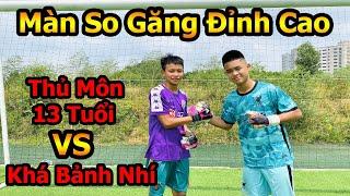 Thử Thách Bóng Đá Khá Bảnh Nhí VS Thủ Môn 13 tuổi màn bắt Penalty khiến Team Đỗ Kim Phúc trầm trồ