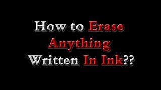 How to erase anyтhing written in ink?