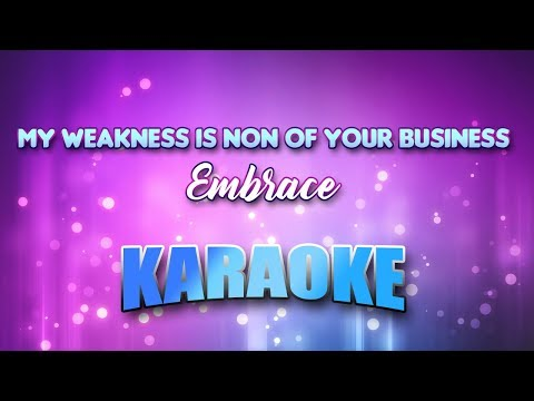 Embrace - My Weakness Is Non Of Your Business (Karaoke & Lyrics)