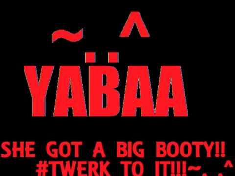 SHE GOT A BIG BOOTY  pro by. YABAA