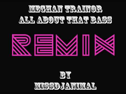 Meghan Trainor All about that bass remix by missdjanimal
