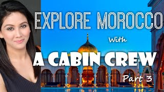 Let's go to Morocco with Cabin Crew Mamta Sachdeva Part 3