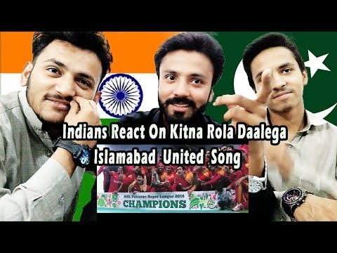 Indians React On Kitna Rola Daly Ga Islamabad United Official Anthem