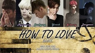 Video How To Love - BEAST (비스트) [Han/Rom/Eng] Color Coded Lyrics download MP3, 3GP, MP4, WEBM, AVI, FLV Juli 2018