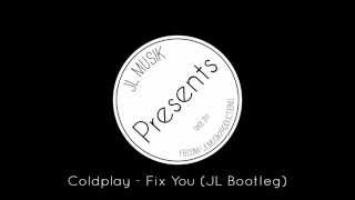 Coldplay - Fix You (JL Bootleg)