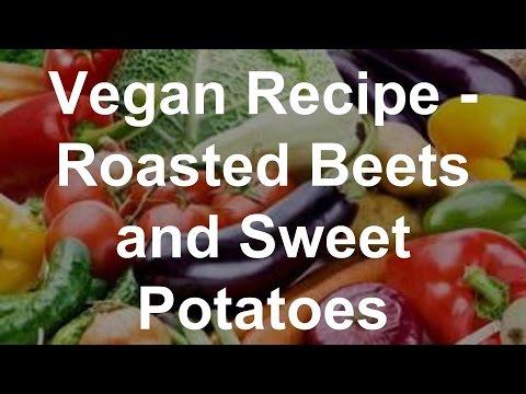 Vegan Recipe - Roasted Beets and Sweet Potatoes