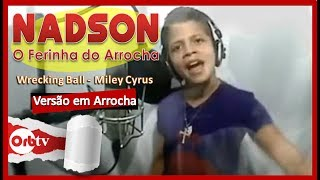 Nadson - O Ferinha do Arrocha ( Versão de Wrecking Ball - Miley Cyrus)