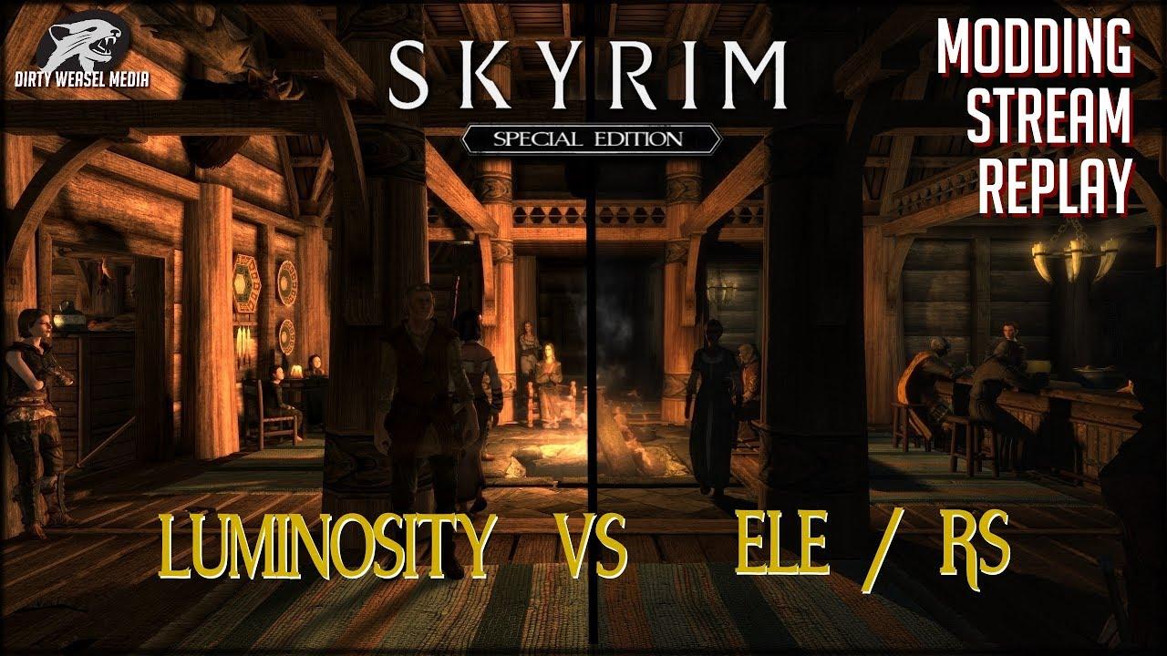 Luminosity vs ELE/RS - Skyrim SE Modding Stream Replay