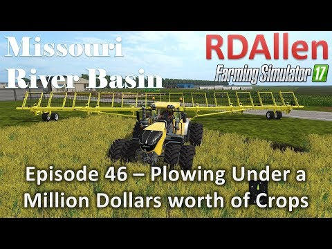 Farming Simulator 17 River Basin E46 - Plowing Under a Million Dollars