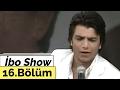 İbo show 16 bölüm nisan Ünsal fatih Ürek arto aylin coşkun yusuf harputlu 2007