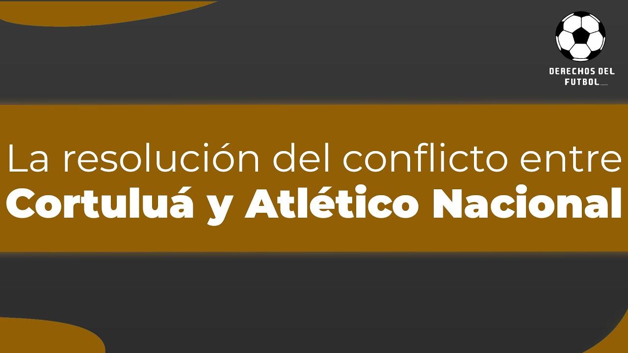 La resolución del conflicto entre el Cortuluá y Atlético Nacional