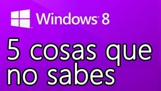 Windows 8: 5 cosas que (probablemente) no sabes